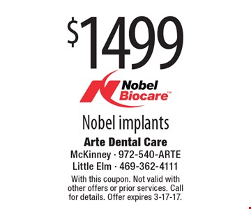 $1499 Nobel implants. With this coupon. Not valid with other offers or prior services. Call for details. Offer expires 3-17-17.