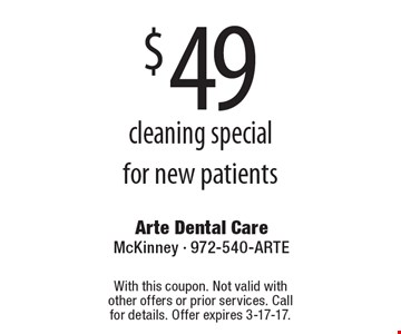 $49 cleaning special for new patients. With this coupon. Not valid with other offers or prior services. Call for details. Offer expires 3-17-17.