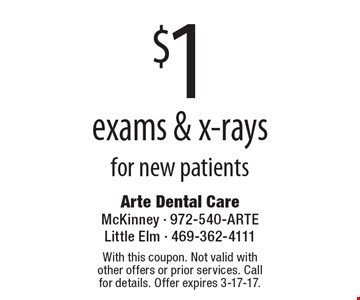 $1 exams & x-rays for new patients. With this coupon. Not valid with other offers or prior services. Call for details. Offer expires 3-17-17.