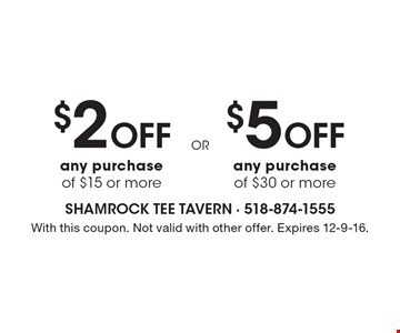 $2 off any purchase of $15 or more OR $5 off any purchase of $30 or more. With this coupon. Not valid with other offer. Expires 12-9-16.