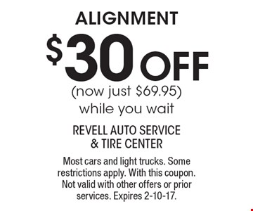 alignment $30 OFF (now just $69.95) while you wait. Most cars and light trucks. Some restrictions apply. With this coupon. Not valid with other offers or prior services. Expires 2-10-17.