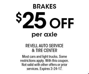 BRAKES $25 OFF per axle. Most cars and light trucks. Some restrictions apply. With this coupon. Not valid with other offers or prior services. Expires 3-24-17.