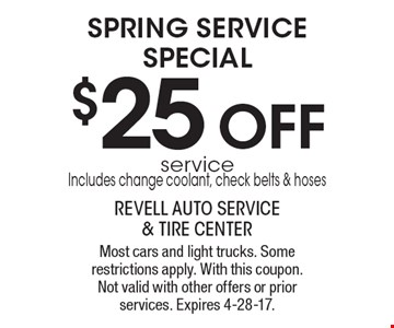 SPRING SERVICE SPECIAL $25 OFF service. Includes change coolant, check belts & hoses. Most cars and light trucks. Some restrictions apply. With this coupon. Not valid with other offers or prior services. Expires 4-28-17.