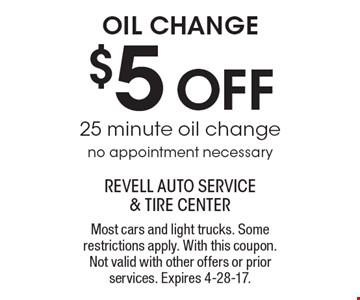 $5 OFF oil change. 25 minute oil change, no appointment necessary. Most cars and light trucks. Some restrictions apply. With this coupon. Not valid with other offers or prior services. Expires 4-28-17.