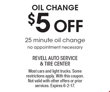 $5 OFF oil change. 25 minute oil change. no appointment necessary. Most cars and light trucks. Some restrictions apply. With this coupon. Not valid with other offers or prior services. Expires 6-2-17.