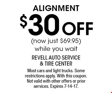 $30 off alignment (now just $69.95) while you wait. Most cars and light trucks. Some restrictions apply. With this coupon. Not valid with other offers or prior services. Expires 7-14-17.