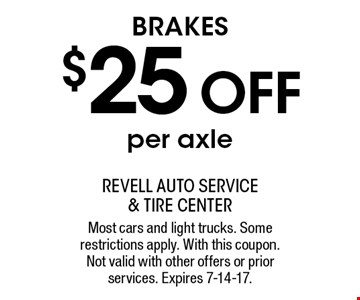 $25 off Brakes. Per axle. Most cars and light trucks. Some restrictions apply. With this coupon. Not valid with other offers or prior services. Expires 7-14-17.