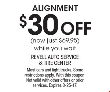 $30 OFF alignment (now just $69.95 )while you wait. Most cars and light trucks. Some restrictions apply. With this coupon. Not valid with other offers or prior services. Expires 8-25-17.