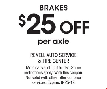 $25 OFF BRAKES per axle. Most cars and light trucks. Some restrictions apply. With this coupon. Not valid with other offers or prior services. Expires 8-25-17.