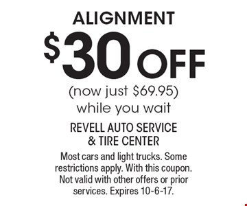 $30 OFF alignment (now just $69.95) while you wait. Most cars and light trucks. Some restrictions apply. With this coupon. Not valid with other offers or prior services. Expires 10-6-17.