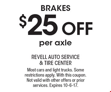 Brakes: $25 OFF per axle. Most cars and light trucks. Some restrictions apply. With this coupon. Not valid with other offers or prior services. Expires 10-6-17.