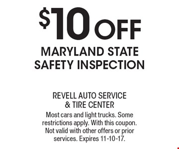 $10 OFF Maryland state safety inspection. Most cars and light trucks. Some restrictions apply. With this coupon. Not valid with other offers or prior services. Expires 11-10-17.