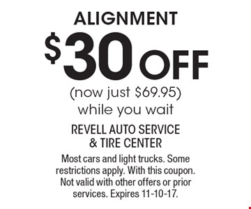 $30 OFF alignment (now just $69.95), while you wait. Most cars and light trucks. Some restrictions apply. With this coupon. Not valid with other offers or prior services. Expires 11-10-17.