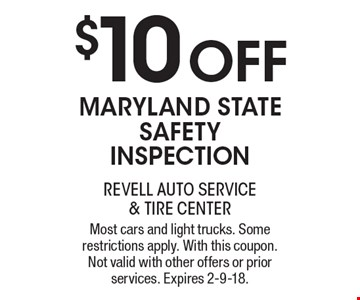 $10 OFF Maryland state Safety inspection. Most cars and light trucks. Some restrictions apply. With this coupon. Not valid with other offers or prior services. Expires 2-9-18.