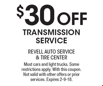 $30 OFF Transmission Service. Most cars and light trucks. Some restrictions apply. With this coupon. Not valid with other offers or prior services. Expires 2-9-18.