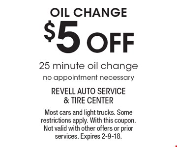 $5 OFF oil change 25 minute oil change no appointment necessary. Most cars and light trucks. Some restrictions apply. With this coupon. Not valid with other offers or prior services. Expires 2-9-18.