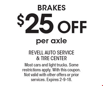 $25 OFF BRAKES per axle. Most cars and light trucks. Some restrictions apply. With this coupon. Not valid with other offers or prior services. Expires 2-9-18.