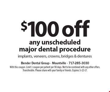 $100 off any unscheduled major dental procedure implants, veneers, crowns, bridges & dentures. With this coupon. Limit 1 coupon per patient per 90 days. Not to be combined with any other offers. Transferable. Please share with your family or friends. Expires 5-12-17.