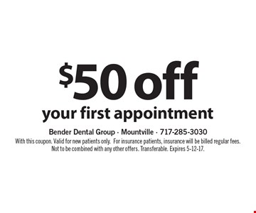 $50 off your first appointment. With this coupon. Valid for new patients only. For insurance patients, insurance will be billed regular fees. Not to be combined with any other offers. Transferable. Expires 5-12-17.