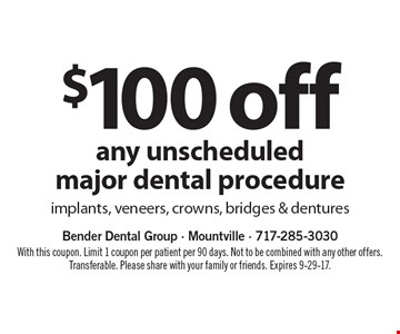 $100 off any unscheduled major dental procedure. Implants, veneers, crowns, bridges & dentures. With this coupon. Limit 1 coupon per patient per 90 days. Not to be combined with any other offers. Transferable. Please share with your family or friends. Expires 9-29-17.