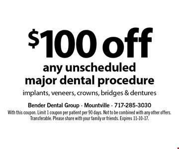 $100 off any unscheduled major dental procedure. Implants, veneers, crowns, bridges & dentures. With this coupon. Limit 1 coupon per patient per 90 days. Not to be combined with any other offers. Transferable. Please share with your family or friends. Expires 11-10-17.