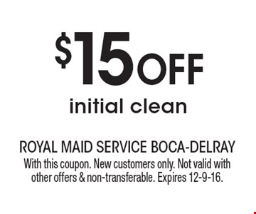 $15 OFF initial clean. With this coupon. New customers only. Not valid with other offers & non-transferable. Expires 12-9-16.