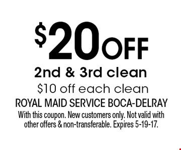 $20 OFF 2nd & 3rd clean $10 off each clean. With this coupon. New customers only. Not valid with other offers & non-transferable. Expires 5-19-17.