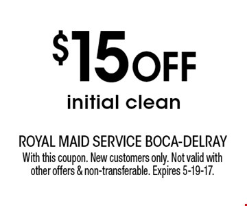$15 OFF initial clean. With this coupon. New customers only. Not valid with other offers & non-transferable. Expires 5-19-17.