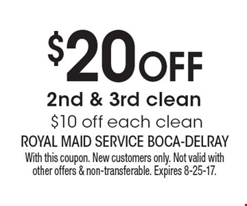 $20 OFF 2nd & 3rd clean OR $10 OFF each clean. With this coupon. New customers only. Not valid with other offers & non-transferable. Expires 8-25-17.