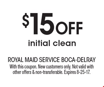 $15 OFF Initial Clean. With this coupon. New customers only. Not valid with other offers & non-transferable. Expires 8-25-17.
