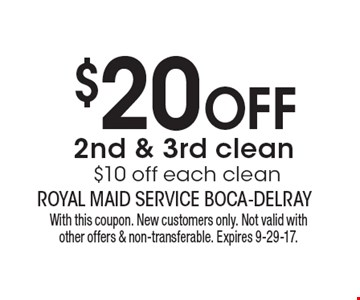 $20 OFF 2nd & 3rd clean $10 off each clean. With this coupon. New customers only. Not valid with other offers & non-transferable. Expires 9-29-17.