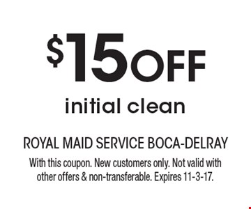 $15 OFF initial clean. With this coupon. New customers only. Not valid with other offers & non-transferable. Expires 11-3-17.