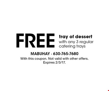 free tray of dessert with any 3 regular catering trays. With this coupon. Not valid with other offers. Expires 2/3/17.