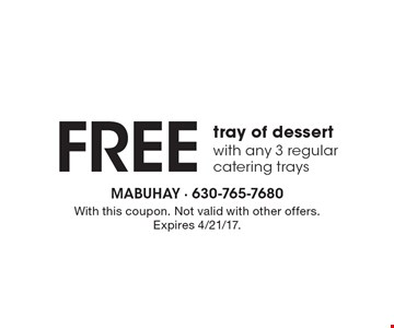 free tray of dessert with any 3 regular catering trays. With this coupon. Not valid with other offers. Expires 4/21/17.