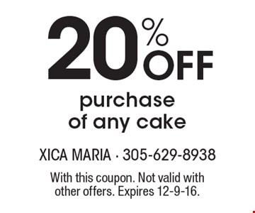 20% Off Purchase Of Any Cake. With this coupon. Not valid with other offers. Expires 12-9-16.
