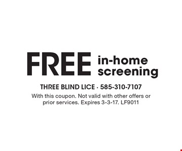 Free in-home screening. With this coupon. Not valid with other offers or prior services. Expires 3-3-17. LF9011