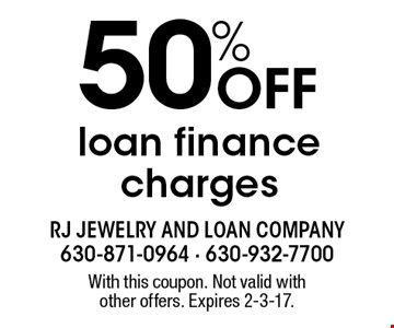 50% off loan finance charges. With this coupon. Not valid with other offers. Expires 2-3-17.