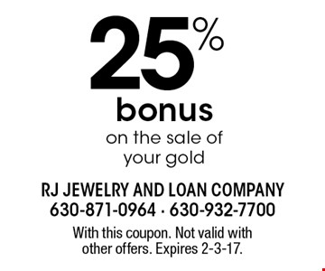 25% bonus on the sale of your gold. With this coupon. Not valid with other offers. Expires 2-3-17.