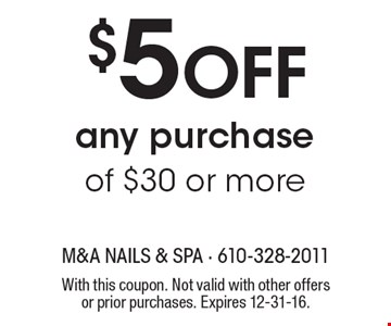 $5 Off any purchase of $30 or more. With this coupon. Not valid with other offers or prior purchases. Expires 12-31-16.