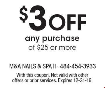 $3 off any purchase of $25 or more. With this coupon. Not valid with other offers or prior services. Expires 12-31-16.