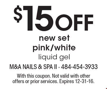 $15 off new set pink/white liquid gel. With this coupon. Not valid with other offers or prior services. Expires 12-31-16.