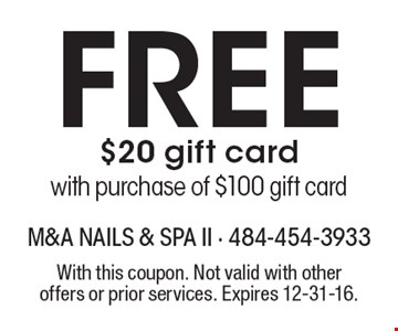 Free $20 gift card with purchase of $100 gift card. With this coupon. Not valid with other offers or prior services. Expires 12-31-16.
