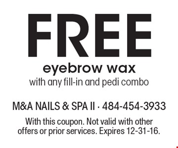 Free eyebrow wax with any fill-in and pedi combo. With this coupon. Not valid with other offers or prior services. Expires 12-31-16.