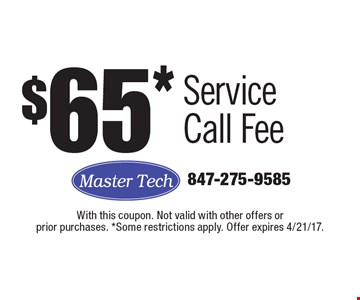 $65* Service Call Fee. With this coupon. Not valid with other offers or prior purchases. *Some restrictions apply. Offer expires 4/21/17.