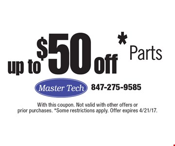 up to $50 off* Parts. With this coupon. Not valid with other offers or prior purchases. *Some restrictions apply. Offer expires 4/21/17.