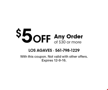 $5 Off Any Order of $30 or more. With this coupon. Not valid with other offers. Expires 12-9-16.