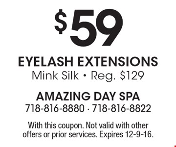 $59 Eyelash ExtensionsMink Silk - Reg. $129. With this coupon. Not valid with other offers or prior services. Expires 12-9-16.