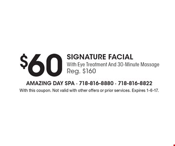 $60 Signature Facial With Eye Treatment And 30-Minute Massage. Reg. $160. With this coupon. Not valid with other offers or prior services. Expires 1-6-17.
