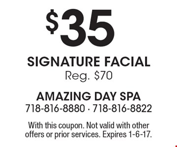 $35 Signature Facial. Reg. $70. With this coupon. Not valid with other offers or prior services. Expires 1-6-17.