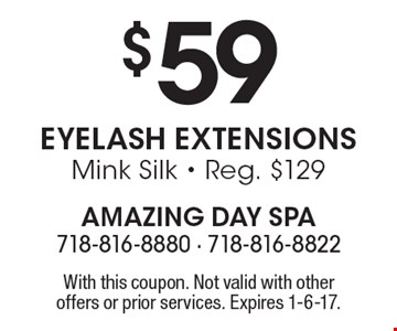 $59 Eyelash Extensions Mink Silk. Reg. $129. With this coupon. Not valid with other offers or prior services. Expires 1-6-17.